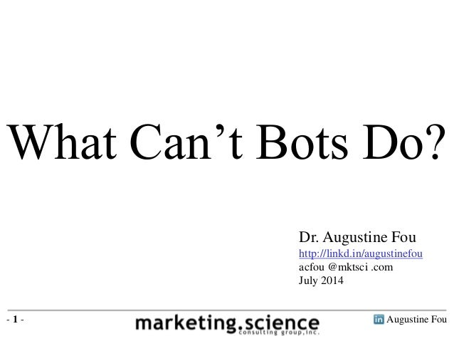 Augustine Fou- 1 - What Can't Bots Do? Dr. Augustine Fou http://linkd.in/augustinefou acfou @mktsci .com July 2014