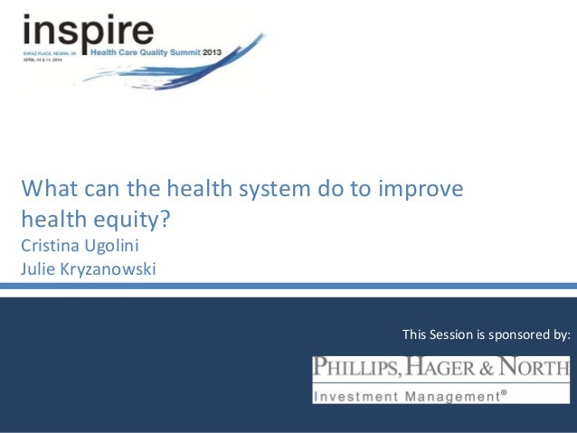 What can the health system do to improvehealth equity?Cristina UgoliniJulie KryzanowskiThis Session is sponsored by: