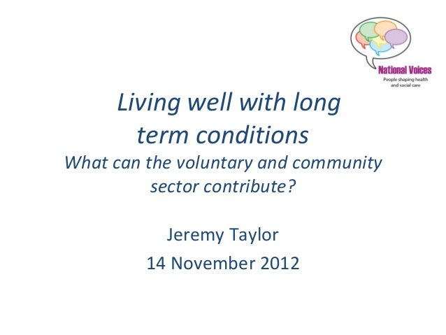 Living well with long        term conditionsWhat can the voluntary and community          sector contribute?           Jer...