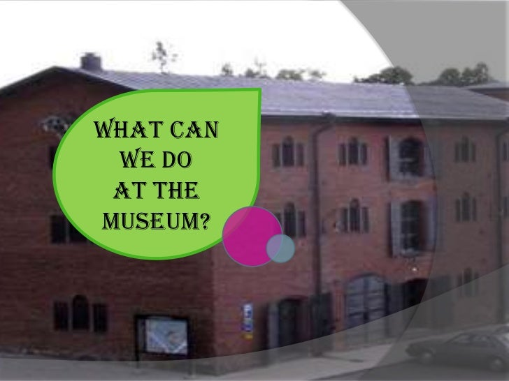 What can we do at themuseum?