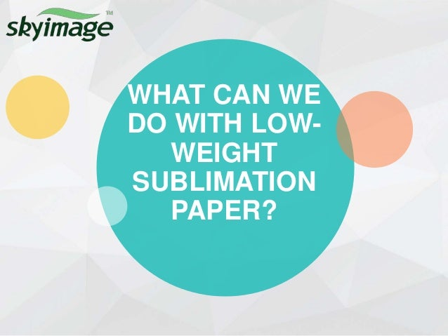 what can we do with low weight sublimation paper