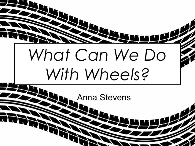 Anna Stevens What Can We Do With Wheels?