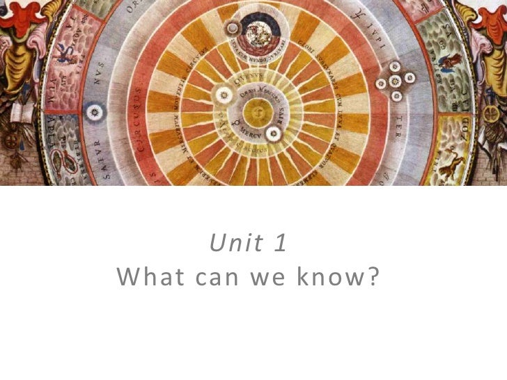 Unit 1<br />What can we know?<br />
