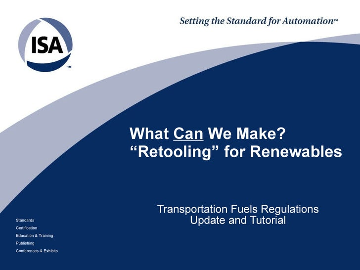"What  Can  We Make? ""Retooling"" for Renewables Transportation Fuels Regulations Update and Tutorial"