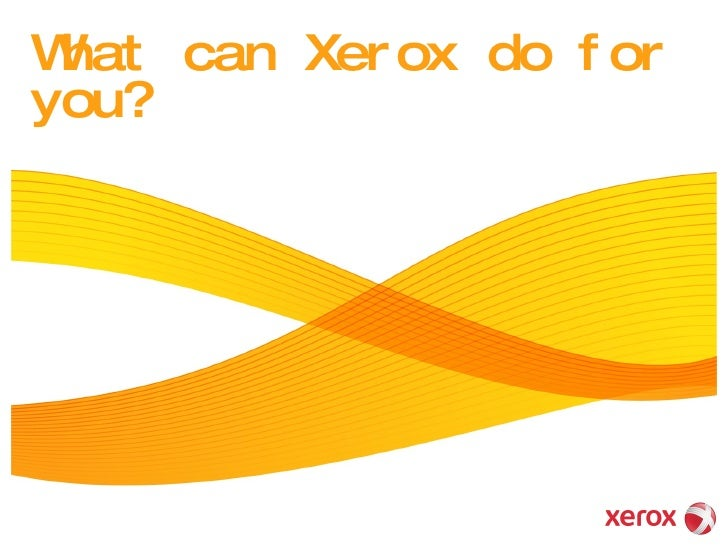 What can Xerox do for you?