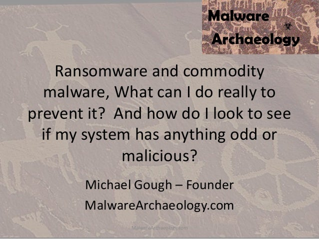 Ransomware and commodity malware, What can I do really to prevent it? And how do I look to see if my system has anything o...