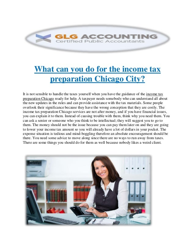 What can you do for the income tax preparation Chicago City? It is not sensible to handle the taxes yourself when you have...