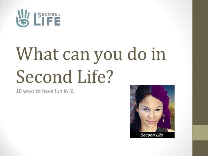 What can you do inSecond Life?18 ways to have fun in SL