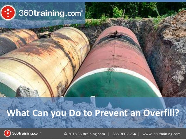 © 2018 360training.com | 888-360-8764 | www. 360training.com What Can you Do to Prevent an Overfill?