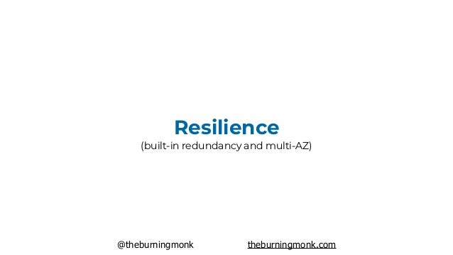 @theburningmonk theburningmonk.com Resilience (built-in redundancy and multi-AZ)