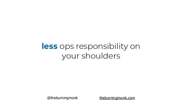 @theburningmonk theburningmonk.com less ops responsibility on your shoulders