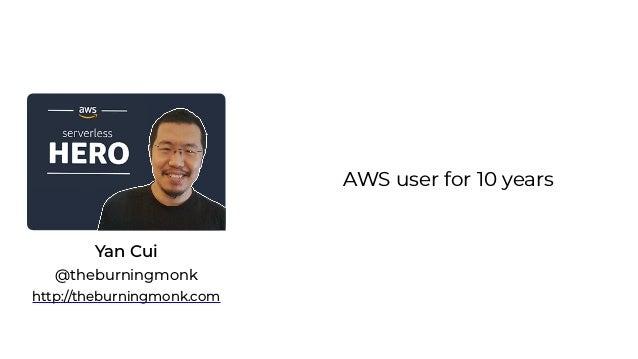 AWS user for 10 years Yan Cui http://theburningmonk.com @theburningmonk