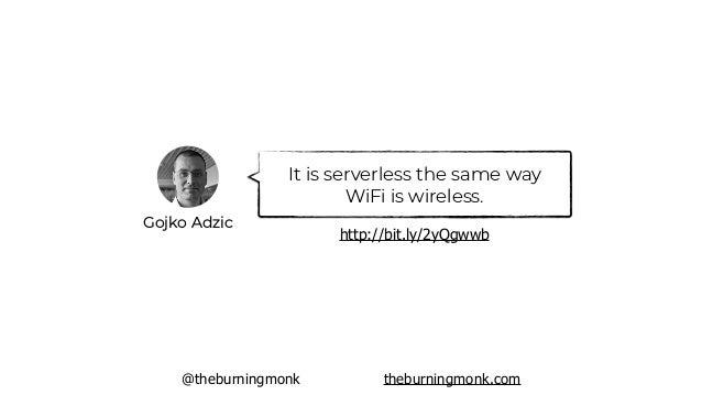 @theburningmonk theburningmonk.com Gojko Adzic It is serverless the same way WiFi is wireless. http://bit.ly/2yQgwwb