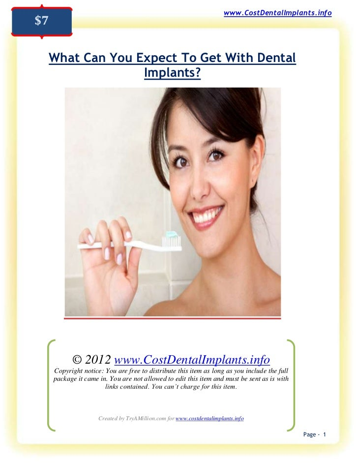 www.CostDentalImplants.info$7 What Can You Expect To Get With Dental               Implants?           © 2012 www.CostDent...