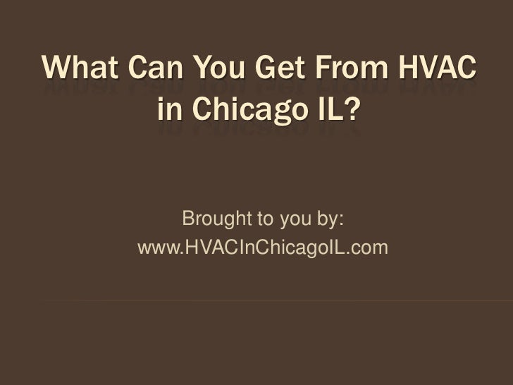 What Can You Get From HVAC      in Chicago IL?        Brought to you by:     www.HVACInChicagoIL.com