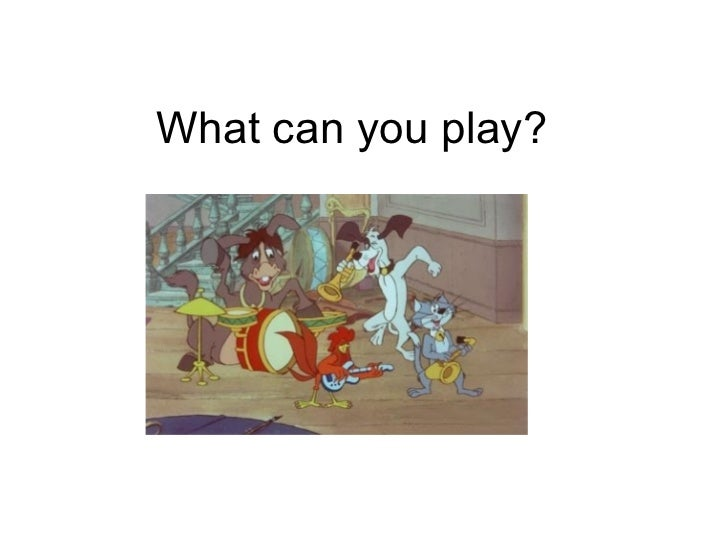 What can you play?