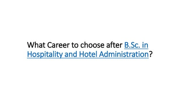 What Career to choose after B.Sc. in Hospitality and Hotel Administration?