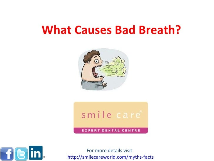 What Causes Bad Breath? For more details visit  http:// smilecareworld.com /myths-facts