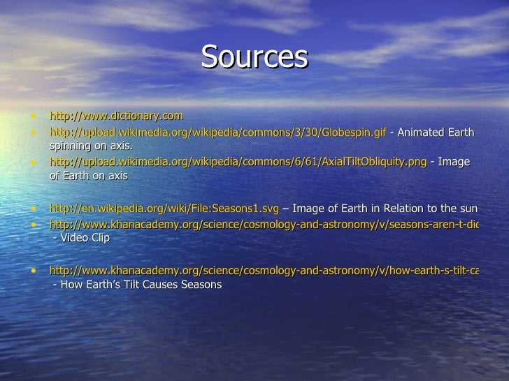 Sources• http://www.dictionary.com• http://upload.wikimedia.org/wikipedia/commons/3/30/Globespin.gif - Animated Earth    s...