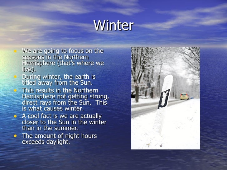 Winter• We are going to focus on the    seasons in the Northern    Hemisphere (that's where we    live).•   During winter,...