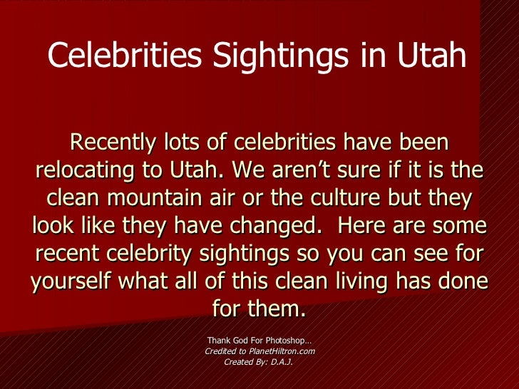 Recently lots of celebrities have been relocating to Utah. We aren't sure if it is the clean mountain air or the culture b...