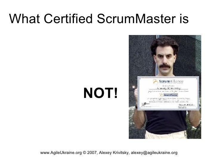 What Certified ScrumMaster is                               NOT!        www.AgileUkraine.org © 2007, Alexey Krivitsky, ale...