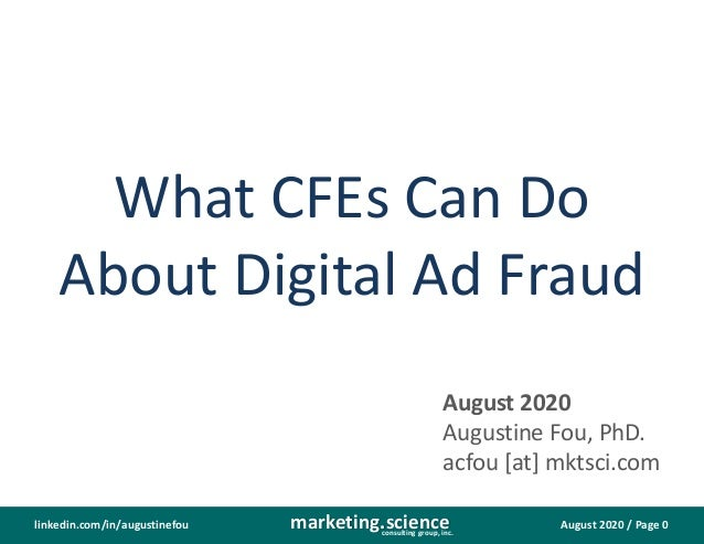 August 2020 / Page 0marketing.scienceconsulting group, inc. linkedin.com/in/augustinefou What CFEs Can Do About Digital Ad...