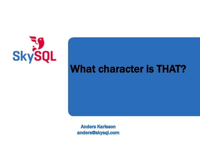 What character is THAT?  Anders Karlsson anders@skysql.com