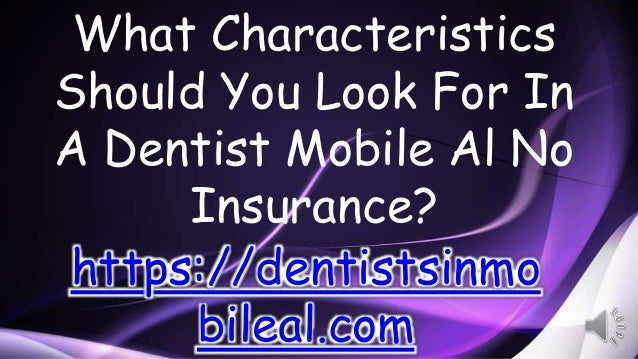 What Characteristics Should You Look For In A Dentist Mobile Al No Insurance? https://dentistsinmo bileal.com
