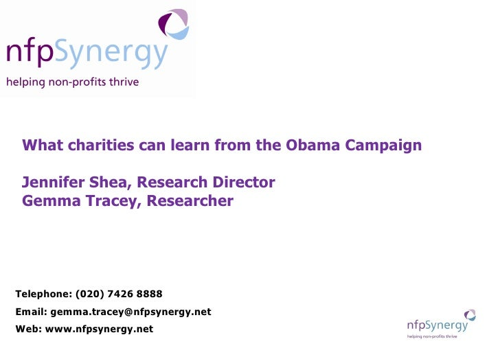 What charities can learn from the Obama Campaign Jennifer Shea, Research Director Gemma Tracey, Researcher Telephone: (020...