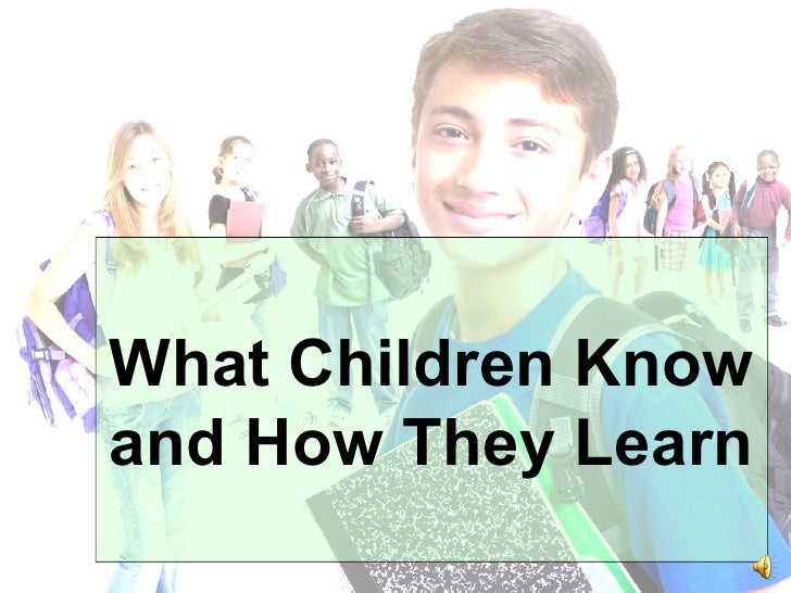 What Children Know and How They Learn