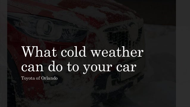 What cold weather can do to your car Toyota of Orlando
