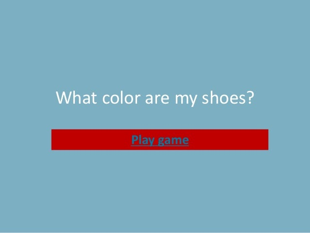 What color are my shoes? Play game