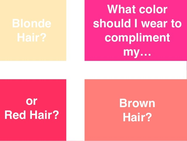 What Color Compliments Pink what color should i wear to compliment my blonde, brown, or red hair