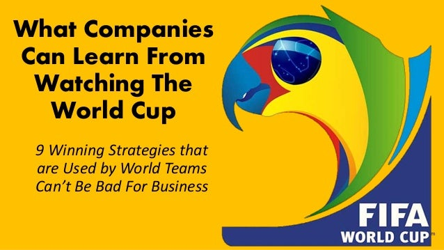 phoebebryant.com What Companies Can Learn From Watching The World Cup 9 Winning Strategies that are Used by World Teams Ca...