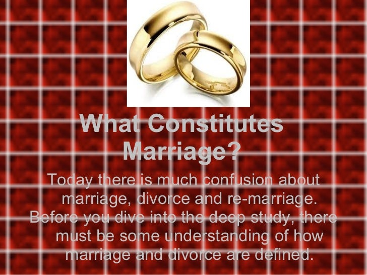 What Constitutes Marriage? Today there is much confusion about marriage, divorce and re-marriage. Before you dive into the...
