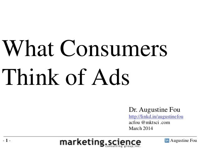 Augustine Fou- 1 - What Consumers Think of Ads Dr. Augustine Fou http://linkd.in/augustinefou acfou @mktsci .com March 2014