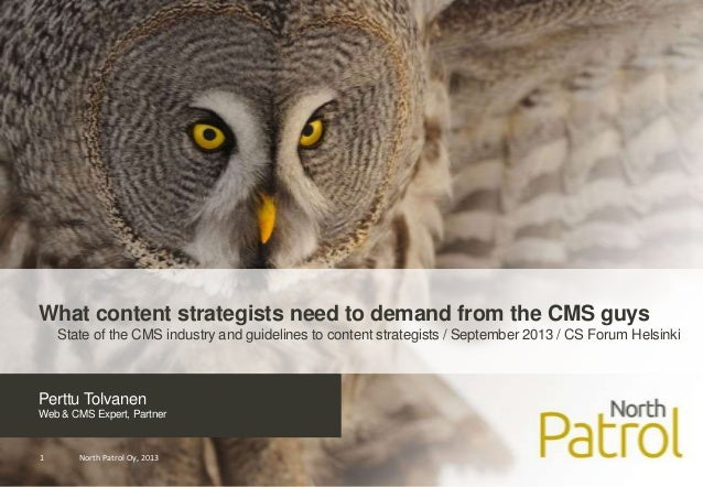 Perttu Tolvanen Web & CMS Expert, Partner North Patrol Oy, 20131 What content strategists need to demand from the CMS guys...