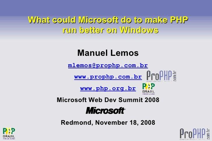 What could Microsoft do to make PHP            run better on Windows                 Manuel Lemos              mlemos@prop...