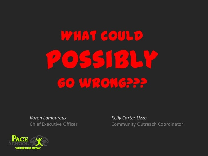 What could       possibly             go wrong???Karen Lamoureux           Kelly Carter UzzoChief Executive Officer   Comm...