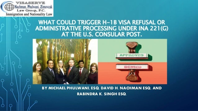WHAT COULD TRIGGER H-1B VISA REFUSAL OR ADMINISTRATIVE PROCESSING UND…
