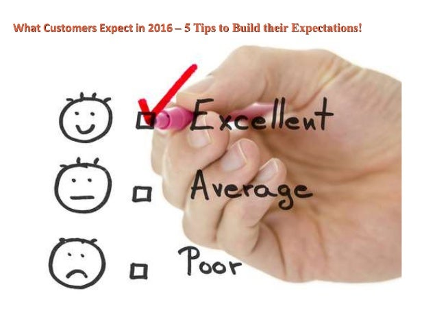 What Customers Expect in 2016 – 5 Tips to Build their Expectations!