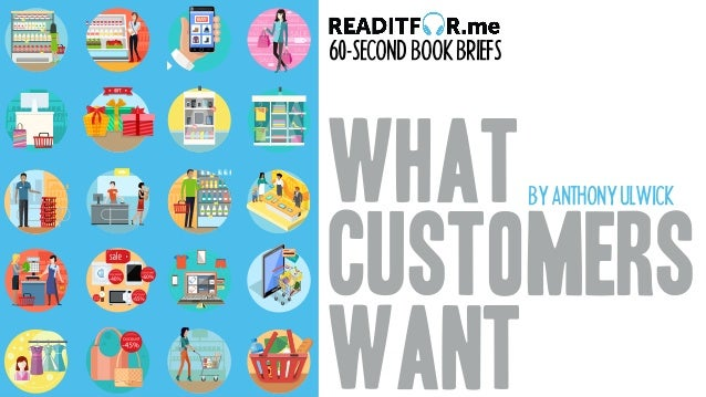 WHAT CUSTOMERS WANT 60-SECONDBOOKBRIEFS BYANTHONYULWICK