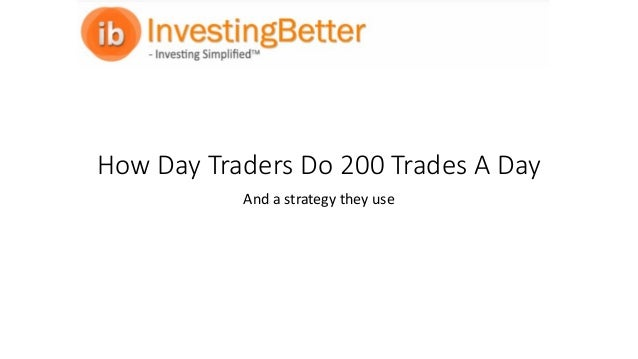 How Day Traders Do 200 Trades A Day And a strategy they use