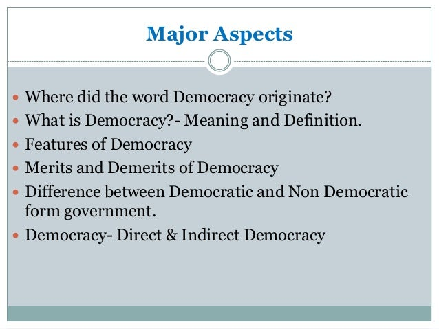 merits of democracy Chief merit of democracy lies in that it safeguards the interests of the people real power lies in the hands of the people who exercise it by the representatives elected by them and who are responsible to them.