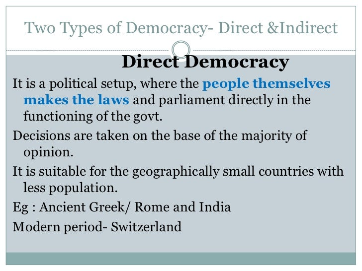 essay on direct and indirect democracy Indirect democracy, or representative democracy or other officers of government (indirect representation) direct democracy is where citizens themselves vote for.