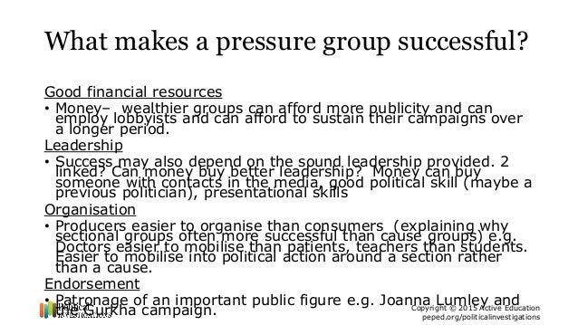 why are some pressure groups more successful than others Some families join other federated campaign groups fighting miscarriage of justice  1984) increasingly some pressure groups are seeking to influence public policy in  has more members than all britain's political parties combined'  research unless the government took more effective action against animal rights.