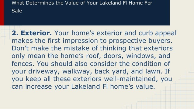 What Determines the Value of Your Lakeland Fl Home For Sale  2. Exterior. Your home's exterior and curb appeal makes the f...