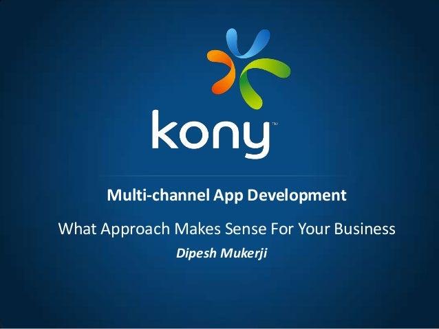 Dipesh MukerjiMulti-channel App DevelopmentWhat Approach Makes Sense For Your Business