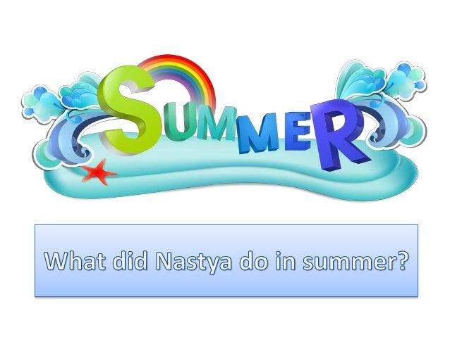 What did Nastya do in summer?